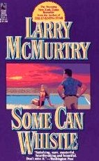 Some Can Whistle by McMurtry, Larry