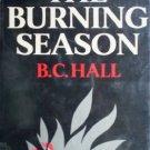 The Burning Season by Hall, B C