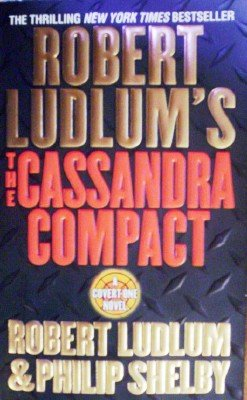 The Cassandra Compact by Ludlum, Robert; Shelby, Philip