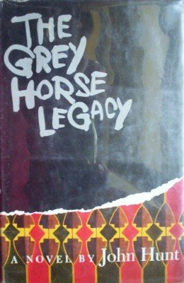 The Grey Horse Legacy by Hunt, John