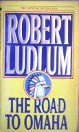 The Road to Omaha by Ludlum, Robert