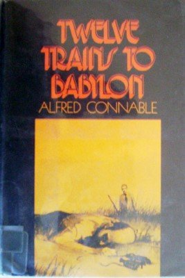 Twelve Trains to Babylon by Connable, Alfred