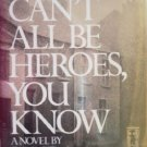 We Can't All Be Heroes, You Know by Anderson, Linda