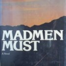 Madmen Must by  William Jovanovich