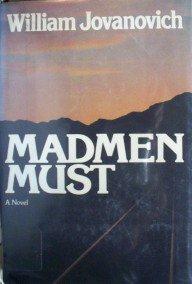 Madmen Must by  William Jovanovich