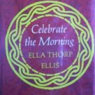 Celebrate the Morning by Ellis, Ella Thorp