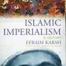 Islamic Imperialism by Efraim Karsh (2007 1st Ed New SC