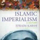 Islamic Imperialism by Efraim Karsh (2007 1st Ed New SC