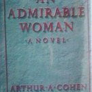 An Admirable Woman by Arthur A. Cohen (HB 1984 G/G) *