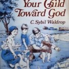 Guiding Your Child Toward God Sybil Waldrop (SC 1985 G)