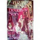 Dr. Gully's Story by Elizabeth Jenkins (HB 1972 G)