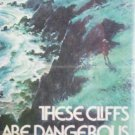 These Cliffs are Dangerous by Lindsay March (HB 1st Ed)
