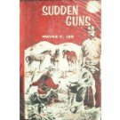 Sudden Guns by Wayne C. Lee (HB First Ed 1968 G/G) *