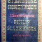 Byzantine Honeymoon by Philip Glazebrook (HB 1979 1st)*