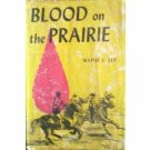 Blood on the Prairie by Wayne C. Lee (HB 1962 G/G)