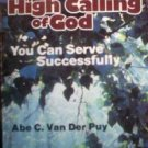 The High Calling of God by Abe C. Van Der Puy (MMP G)*