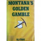 Montana's Golden Gamble by Al Cody (HB First Ed G)*