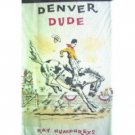 Denver Dude by Ray Humphreys (HB First Ed 1964 G)*