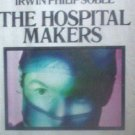 The Hospital Makers by Irwin Philip Sobel (HB 1st Ed) *