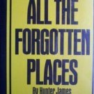 All the Forgotten Places Hunter James (HB First Ed 198*