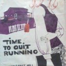 Time to Quit Running by Margaret Hill (HB 1970 G)*