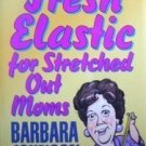 Fresh Elastic for Stretched Out Moms B Johnson SC 1995