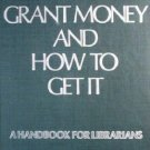 Grant Money and How to Get It by Richard Boss (HB 1980)