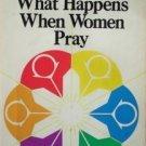 What Happens When Women Pray by Evelyn Christenson SC