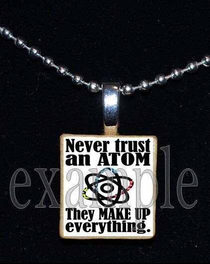 NEVER TRUST AN ATOM Science Scrabble Necklace Pendant Charm Key-chain Gift