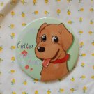 Tin Button (life is better with a dog)