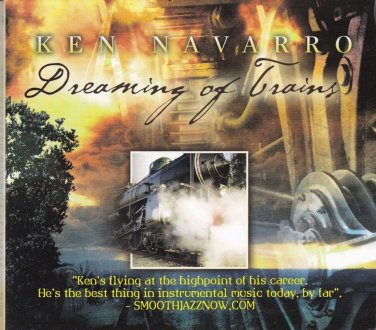 KEN NAVARRO Dreaming of Trains CD Smooth Jazz Jay Rowe Tom Kennedy Ann Sacks