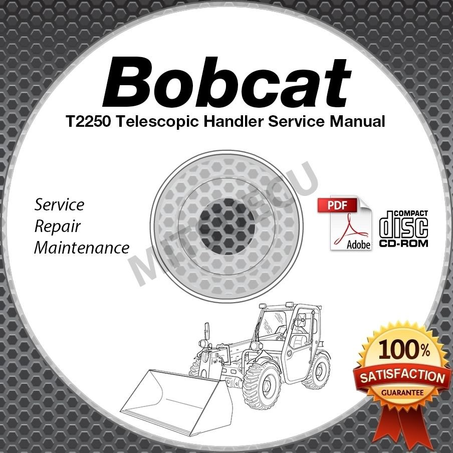 Bobcat T2250 Telescopic Handler Service Manual + Diagrams CD 6986740-EN (07-08)