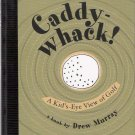 Caddy-Whack!: A Kid's-Eye View of Golf by Drew Murray IIlustrated Hardcover New