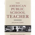 The American Public School Teacher: Past, Present & Future Drury Baer New