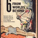 6 From Worlds Beyond edited by T.E Dikty