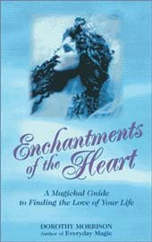 Enchantments of the Heart by Dorothy Morrison