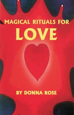 Magical Rituals for Love by Rose, Donna