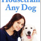HOW TO HOUSE TRAIN ANY DOG - Fundamentals of Dog and Puppy Training - eBook