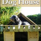 HOW TO BUILD A DOG HOUSE - Providing Comfort for Your Outdoorsy Dog - eBook