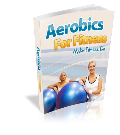 Aerobics For Fitness - Learn From the Aerobic Pros - Ebook