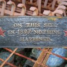 "Cast Iron Plaque "" On This Site in 1897  Noting Happened"""