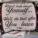 "ATTITUDE Throw Pillow ""Dont talk about yourself, ...you leave"" 7x11 Poly/Cotton"