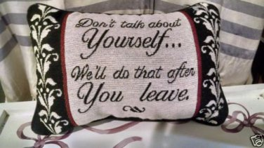 """ATTITUDE Throw Pillow """"Dont talk about yourself, ...you leave"""" 7x11 Poly/Cotton"""