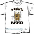 T-shirt, I'M HERE FOR THE BEER - (youth & Adult Sm - xLg)