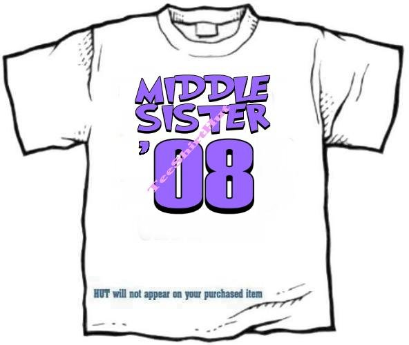 T-shirt , MIDDLE SISTER '08 - (youth & Adult Sm - xLg)