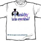 T-Shirt , STABILITY IS SO OVERRATED - (adult 3xlg)