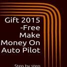 Gift+2015+-Free+Make+Money+On+Auto+Pilot