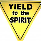 YIELD TO THE SPIRIT SIGN