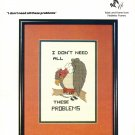 Buzzard Talk - I DON'T NEED ALL THESE PROBLEMS Cross-Stitch Leaflet Pattern