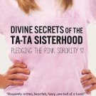 NEW! Divine Secrets of the Ta-Ta Sisterhood : Pledging the Pink Sorority (2013)